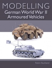 Buckland, Robin Modelling German WWII Armoured Vehicles
