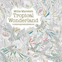 Millie Marotta Millie Marotta`s Tropical Wonderland