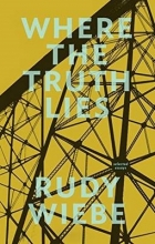 Wiebe, Rudy Where the Truth Lies