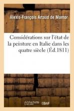 Montor, Alexis-Francois Artaud De Considerations Sur L`Etat de la Peinture En Italie Dans Les Quatre Siecle