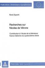 Specht, Rene Recherches Sur Nicolas de Verone: Contribution A L`Etude de La Litterature Franco-Italienne Du Quatorzieme Siecle
