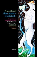 Schuh, Franz Über >Kulturpublizistik<