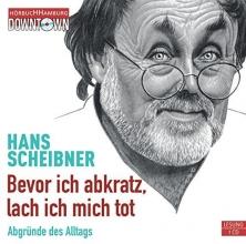 Scheibner, Hans Bevor ich abkratz, lach ich micht tot
