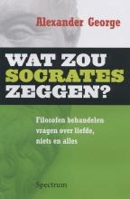 George, A. Wat zou Socrates zeggen?