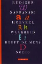 Rüdiger  Safranski Hoeveel waarheid heeft de mens nodig