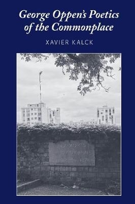 Xavier Kalck,George Oppen`s Poetics of the Commonplace