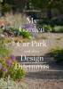 My Garden is a Car Park, And Other Design Dilemmas