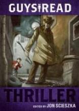 Jon Scieszka,   Brett Helquist Guys Read: Thriller
