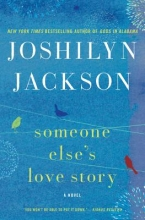 Jackson, Joshilyn Someone Else`s Love Story