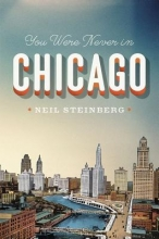 Steinberg, Neil You were Never in Chicago