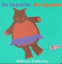 Emberley, Rebecca My Opposites Mis Opuestos