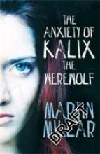 Millar, Martin Werewolf Girl 03. The Anxiety of Kalix the Werewolf