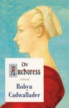 Cadwallader, Robyn The Anchoress