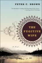 Brown, Peter C The Fugitive Wife - A Novel