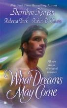 Kenyon, Sherrilyn,   York, Rebecca,   Owens, Robin D. What Dreams May Come