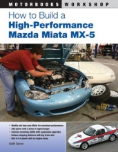 Keith Tanner How to Build a High-Performance Mazda Miata Mx-5