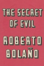 Bolano, Roberto The Secret of Evil