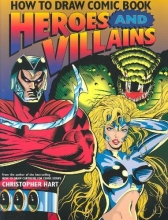 Hart, Christopher How to Draw Comic Book Heroes and Villains