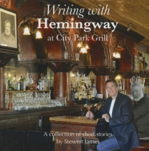 James, Stewert Writing with Hemingway at City Park Grill