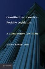 Brewer-Carias, Allan R. Constitutional Courts as Positive Legislators