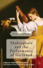 Williams, Deanne Shakespeare and the Performance of Girlhood