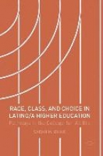 Ovink, Sarah Race, Class, and Choice in Latino/a Higher Education