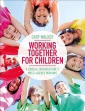 Gary (Leeds Beckett University, UK) Walker Working Together for Children