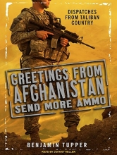 Tupper, Benjamin Greetings from Afghanistan, Send More Ammo