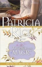 Rice, Patricia The Trouble with Magic