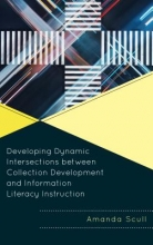 Scull, Amanda Developing Dynamic Intersections Between Collection Development and Information Literacy Instruction