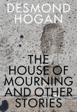 Hogan, Desmond The House of Mourning and Other Stories
