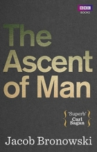 Jacob Bronowski The Ascent Of Man