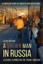 Vijay  Menon A Brown Man in Russia - Lessons Learned on the Trans-Siberian