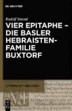 Rudolf Smend Vier Epitaphe - Die Basler Hebraistenfamilie Buxtorf