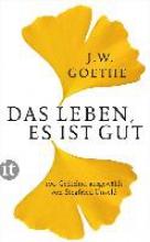 Goethe, Johann Wolfgang Das Leben, es ist gut