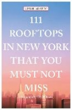 Leslie Adatto, 111 Rooftops in New York That You Must Not Miss