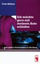Köhler, Fritz Ich möchte gern mit meinem Auto schlafen