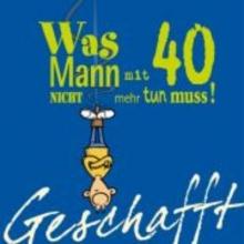 Kernbach, Michael Geschafft! Was Mann mit 40 nicht mehr tun muss!