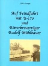 Lange, Ulrich Auf Feindfahrt mit U-170 und Ritterkreuzträger Rudolf Mühlbauer