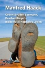 Haack, Manfred Ordensbruder, Seemann, Drachenflieger - mein »fast« normales Leben