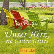 Baltes, Steffi Unser Herz, ein Garten Gottes