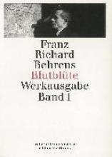 Behrens, Franz Richard Blutblte. Gesammelte Gedichte