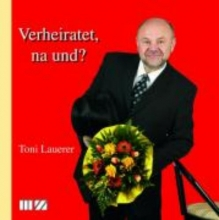 Lauerer, Toni Verheiratet, na und?