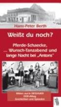 Berth, Hans-Peter Weißt du noch? Pferde-Schaecke, Wunsch-Tanzabend und lange Nacht bei Antons