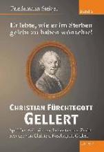 Steiger, Friedemann Er lebte, wie er im Sterben gelebt zu haben w�nschte! Christian F�rchtegott Gellert - Band 6