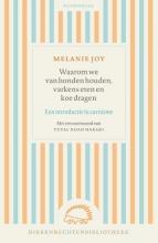 Melanie Joy , Waarom we van honden houden, varkens eten en koe dragen
