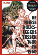 J.A.  Mol, P.L.G. van der Meer De Friese volkslegers tussen 1480 en 1560. Met een editie van De Monsterlijsten van Friesland 1552 en Ameland 1558