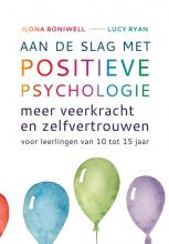 Ilona  Boniwell, Lucy  Ryan Aan de slag met positieve psychologie