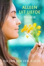 Ria van der Ven-Rijken Alleen uit liefde trilogie