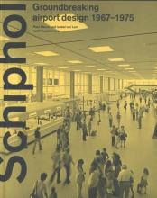 Isabel van Lent Paul Meurs, Schiphol - Groundbreaking airport design 1967-1975